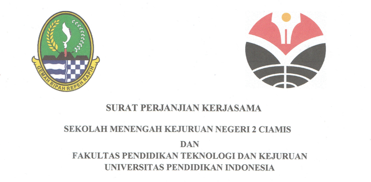 Cooperation Agreement between State Vocational High School 2 Ciamis and Faculty of Technology and Vocational Education UPI