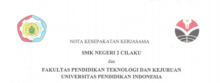 Cooperation Agreement Between State Vocational High School 2 Cilaku and Faculty of Technology and Vocational Education UPI