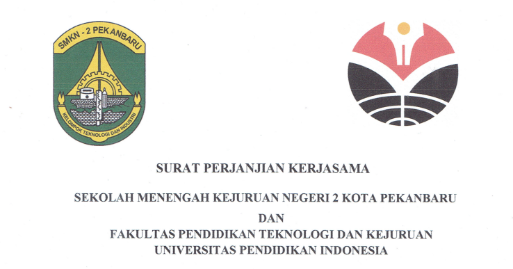 Cooperation Agreement between State Vocational High School 2 Pekanbaru and Faculty of Technology and Vocational Education UPI