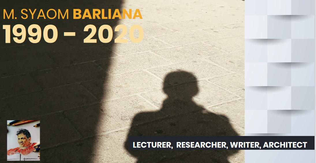 M. SYAOM BARLIANA 1990 -2020 LECTURER,  RESEARCHER, WRITER, ARCHITECT