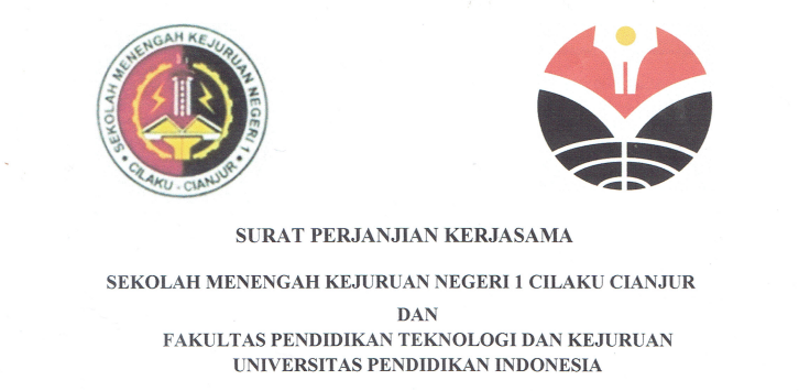 Cooperation Agreement between State Vocational High School 1 Cilaku Cianjur and Faculty of Technology and Vocational Education UPI