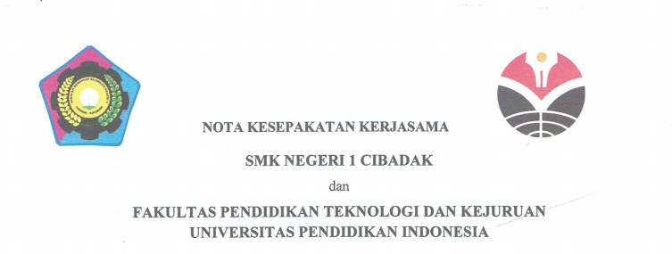 Cooperation Agreement Between State Vocational High School 1 Cibadak and Faculty of Technology and Vocational Education UPI