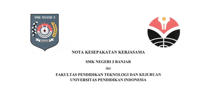 Cooperation Agreement between State Vocational High School 3 Banjar and Faculty of Technology and Vocational Education UPI