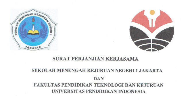 Cooperation Agreement between State Vocational High School 1 Jakarta and Faculty of Technology and Vocational Education UPI